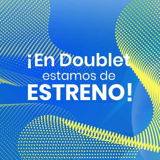 ¡En Doublet estamos de estreno!